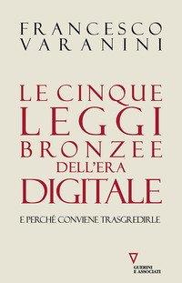 Le cinque leggi bronzee dell'era digitale e perché conviene trasgredirle