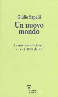 Un nuovo mondo. La rivoluzione di Trump e i suoi effetti globali