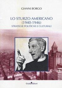 Sturzo Americano (1940-1946). Strategie Politiche E Culturali (lo)