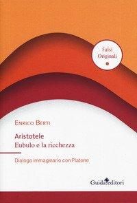 Aristotele Eubulo e la ricchezza. Dialogo immaginario con Platone