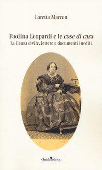Paolina Leopardi e le «cose di casa». La causa civile, lettere e documenti inediti