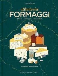 Atlante dei formaggi. Origini, territori, abbinamenti