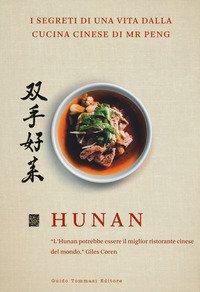 Hunan I Segreti Di Una Vita Dalla Cucina Cinese Di Mr Peng Qin