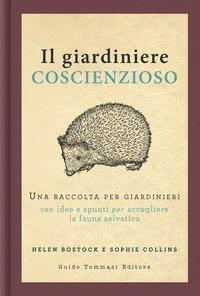 Il giardiniere coscienzioso. Una raccolta per giardinieri con idee e spunti per accogliere la fauna selvatica