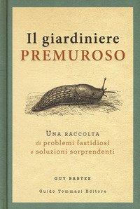 Il giardiniere premuroso. Una raccolta di problemi fastidiosi e soluzioni sorprendenti