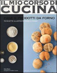 Pane e prodotti da forno. 75 ricette illustrate passo a passo