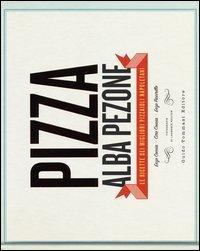 Pizza. Le ricette dei migliori pizzaioli napoletani: Enzo Coccia, CiroCoccia, Enzo Piccirillo