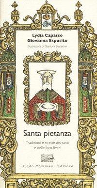 Santa pietanza. Tradizioni e ricette dei santi e delle loro feste