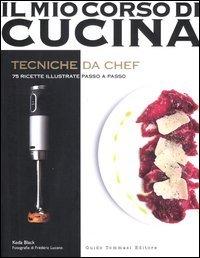Tecniche da chef. 75 ricette illustrate passo a passo