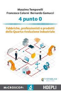 4 punto 0. Fabbriche, professionisti e prodotti della Quarta rivoluzione industriale