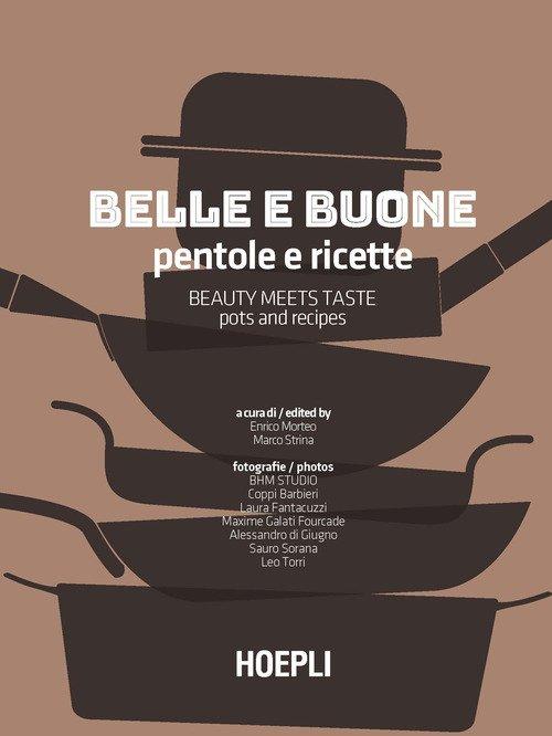 Belle e buone. Pentole e ricette-Beauty meets taste. Pots and recipes