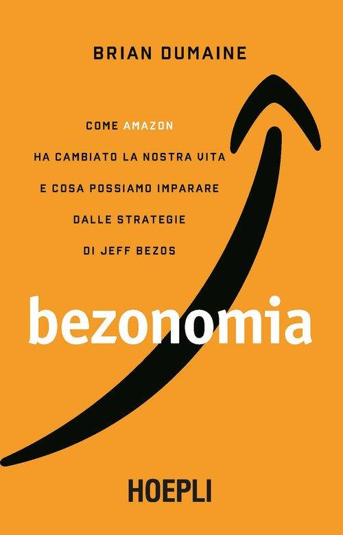 Bezonomia. Come Amazon ha cambiato la nostra vita e cosa possiamo imparare dalle strategie di Jeff Bezos