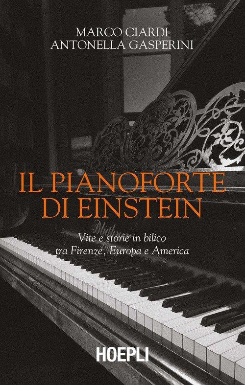 Il pianoforte di Einstein. Vite e storie in bilico tra Firenze, Europa e America