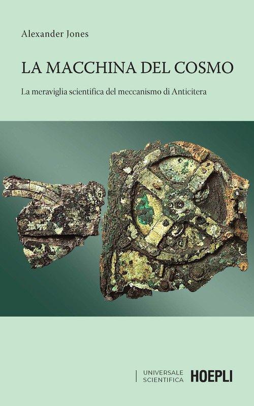 La macchina del cosmo. La meraviglia scientifica del meccanismo di Anticitera