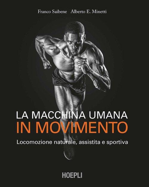 La macchina umana in movimento. Locomozione naturale, assistita e sportiva
