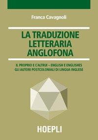 La traduzione letteraria anglofona. Il proprio e l'altrui - English e englishes. Gli autori postcoloniali di lingua inglese