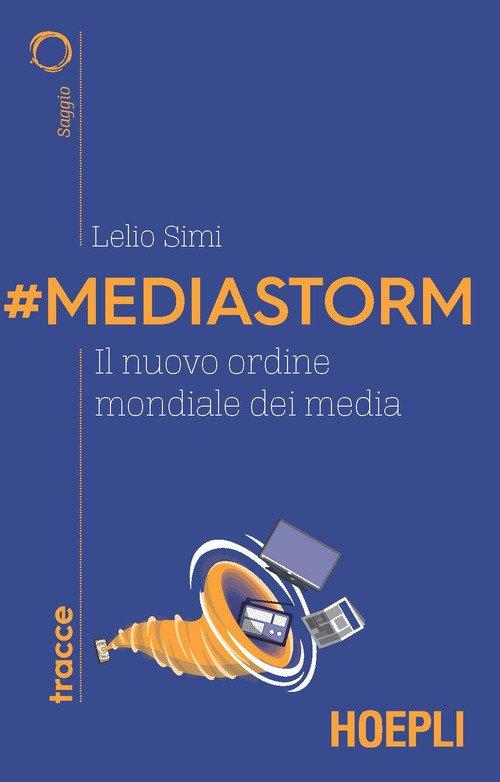 #Mediastorm. Il nuovo ordine mondiale dei media