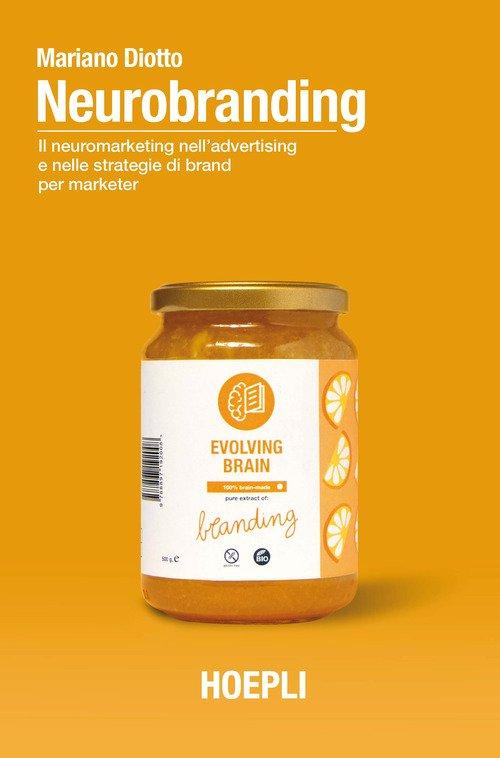 Neurobranding. Il neuromarketing nell'advertising e nelle strategie di brand per i marketer