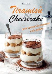Tiramisù & cheesecake. Tante versioni da preparare a da gustare