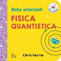 Fisica quantistica. Baby scienziati