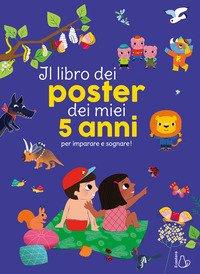 Il libro dei poster dei miei 5 anni per imparare e sognare!