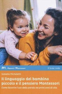 Il linguaggio del bambino piccolo e il pensiero Montessori. Come favorire l'uso della parola nei primi anni di vita