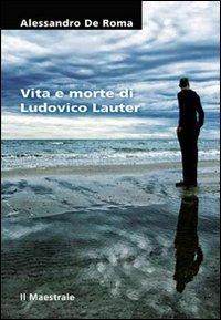 Vita e morte di Ludovico Lauter