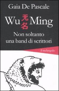 Wu Ming. Non Soltanto Una Band Di Scrittori