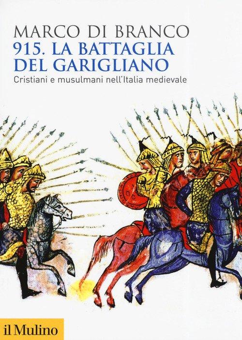 915. La battaglia del Garigliano. Cristiani e musulmani nell'Italia medievale