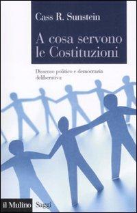 A cosa servono le Costituzioni. Dissenso politico e democrazia deliberativa