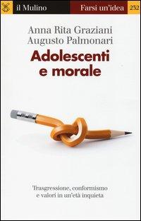 Adolescenti e morale. Trasgressione, conformismo e valori in un'età inquieta