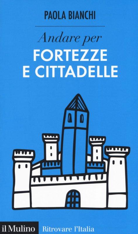 Andare per fortezze e cittadelle
