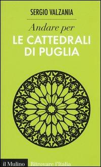 Andare per le cattedrali di Puglia