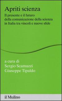 Apriti scienza. Il presente e il futuro della comunicazione della scienza in Italia tra vincoli e nuove sfide