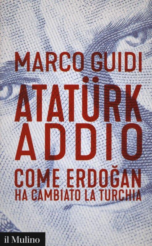 Atatürk addio. Come Erdogan ha cambiato la Turchia