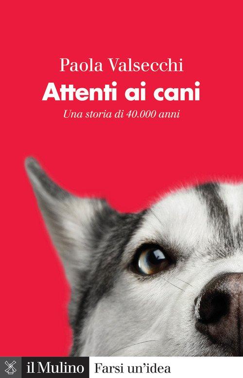 Attenti ai cani. Una storia di 40.000 anni