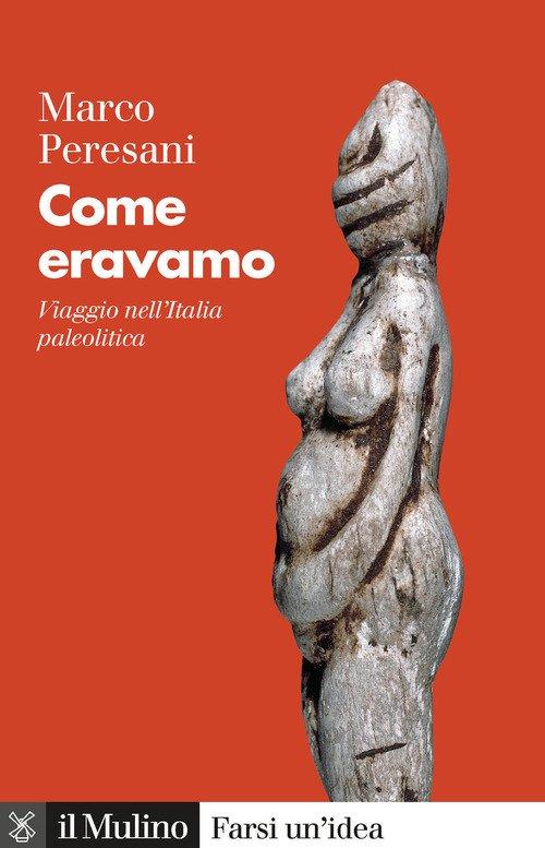Come eravamo. Viaggio nell'Italia paleolitica