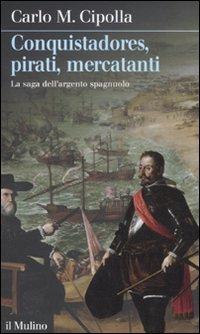 Conquistadores, pirati, mercatanti. La saga dell'argento spagnuolo