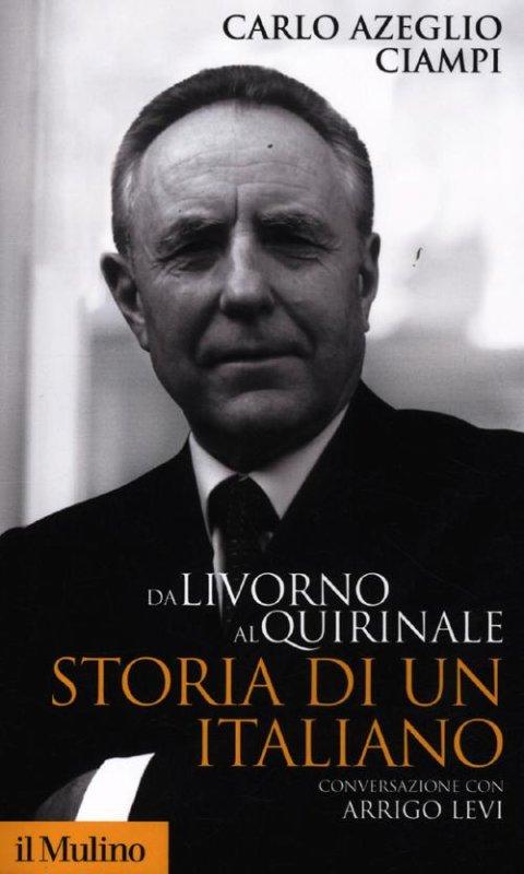 Da Livorno al Quirinale. Storia di un italiano