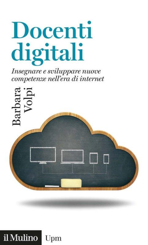 Docenti digitali. Insegnare e sviluppare nuove competenze nell'era di Internet