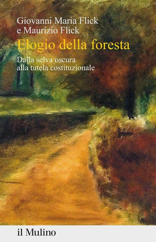 Elogio della foresta. Dalla selva oscura alla tutela costituzionale