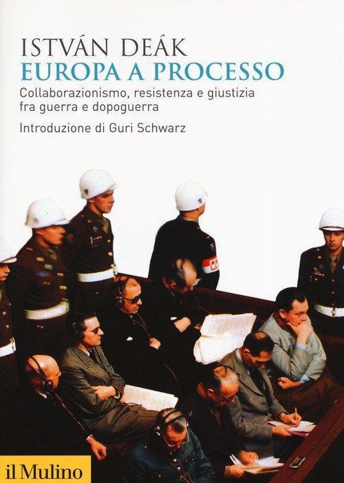 Europa a processo. Collaborazionismo, resistenza e giustizia fra guerra e dopoguerra