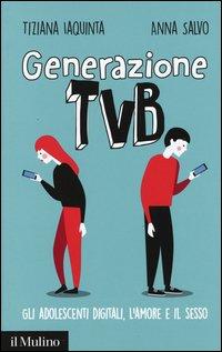 Generazione TVB. Gli adolescenti digitali, l'amore e il sesso