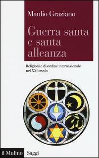 Guerra santa e santa alleanza. Religioni e disordine internazionale nel XXI secolo