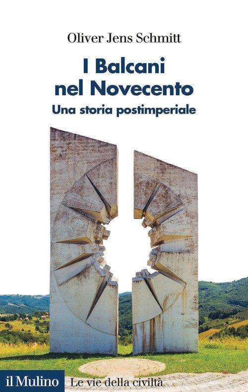 I Balcani nel Novecento. Una storia postimperiale (1912-2000)