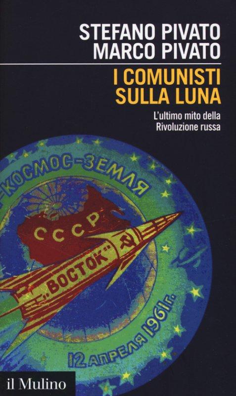 I comunisti sulla luna. L'ultimo mito della Rivoluzione russa