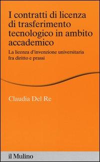 I contratti di licenza di trasferimento tecnologico in ambito accademico. La licenza d'invenzione universitaria fra diritto e prassi