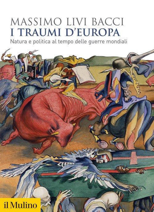 I traumi d'Europa. Natura e politica al tempo delle guerre mondiali