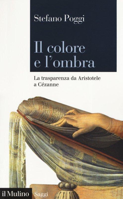 Il colore e l'ombra. La trasparenza da Aristotele a Cézanne