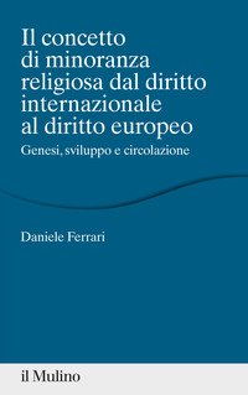 Il concetto di minoranza religiosa dal diritto internazionale al diritto europeo. Genesi, sviluppo e circolazione
